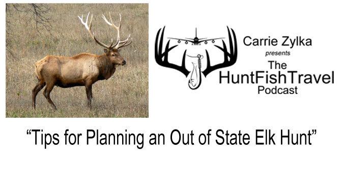 #HuntFishTravel 065 – Tips for Planning an Out of State Elk Hunt