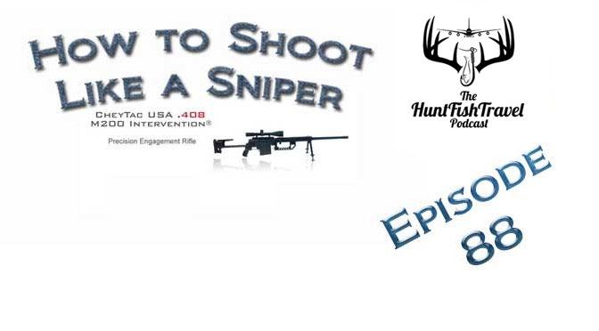 #HuntFishTravel 88 – How to Shoot Like a Sniper with CheytacUSA