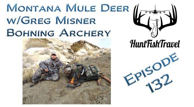 #HuntFishTravel 132 – Hunting Mule Deer in Montana and General Archery Talk with Greg Misner of Bohning Archery