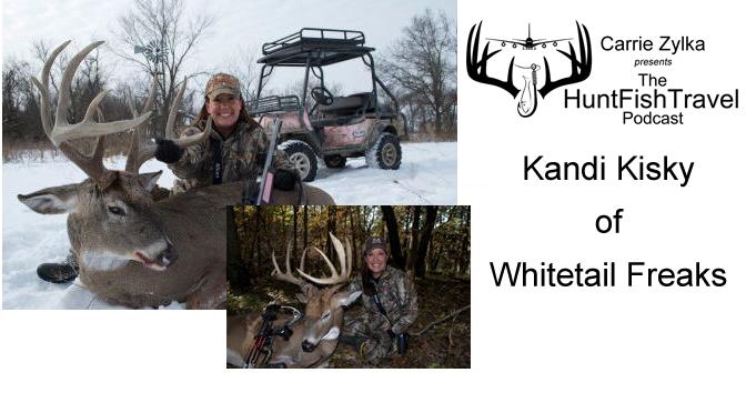 #HuntFishTravel 168 – Kandi Kisky of Whitetail Freaks on farming and hunting Iowa for big bucks.