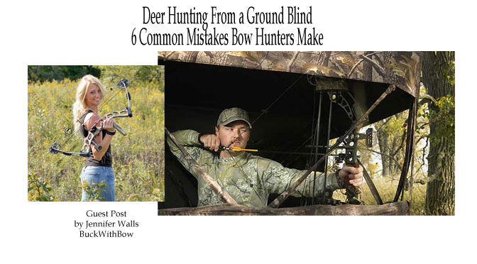 Deer Hunting From a Ground Blind – 6 Common Mistakes Bow Hunters Make