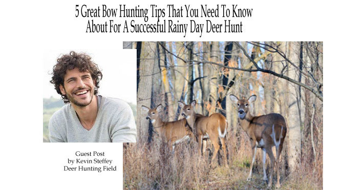 5 Great Bow Hunting Tips That You Need To Know About For A Successful Rainy Day Deer Hunt