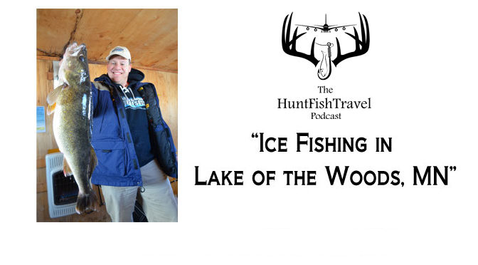 #HuntFishTravel 176 – Minnesota – Ice Fishing Lake of the Woods