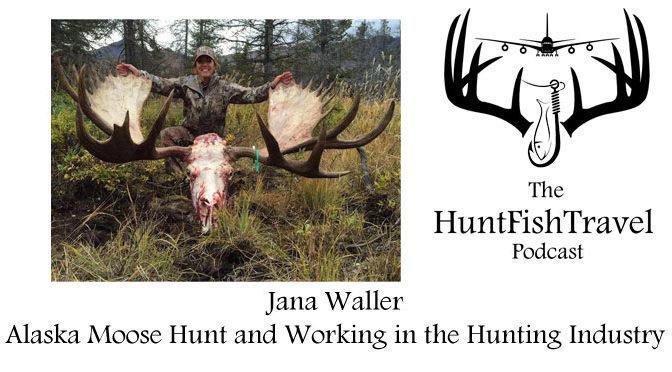 HuntFishTravel Podcast - Jana Waller, Alaska Moose Hunt and Working in the Hunting Industry