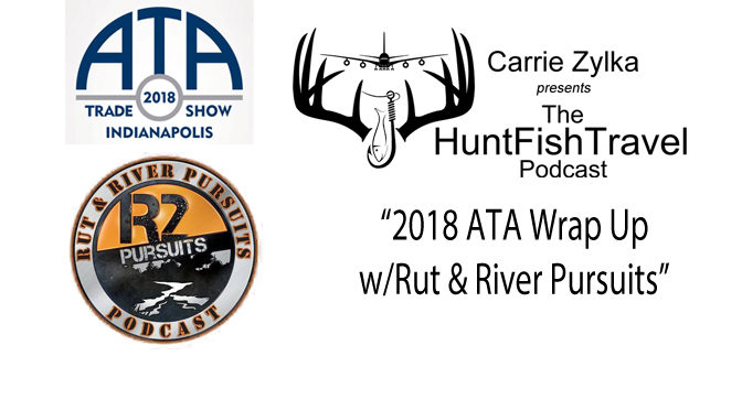#HuntFishTravel 185 – ATA Wrap Up with Rut and River Pursuits, Archery Trade Association Convention