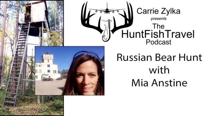 #HuntFishTravel 190 – Russian Bear Hunt with Mia Anstine