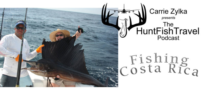 Hunt Fish Travel Podcast 196 - Fishing Costa Rica with Lisa Montgomery of Luxurious Fishing Vacations