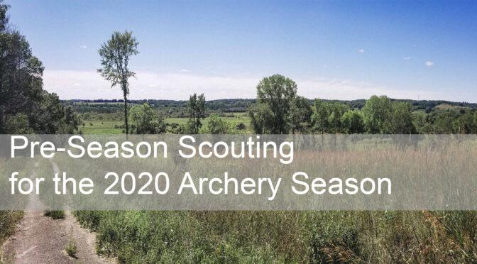 Pre-Season Scouting for the 2020 Archery Season
