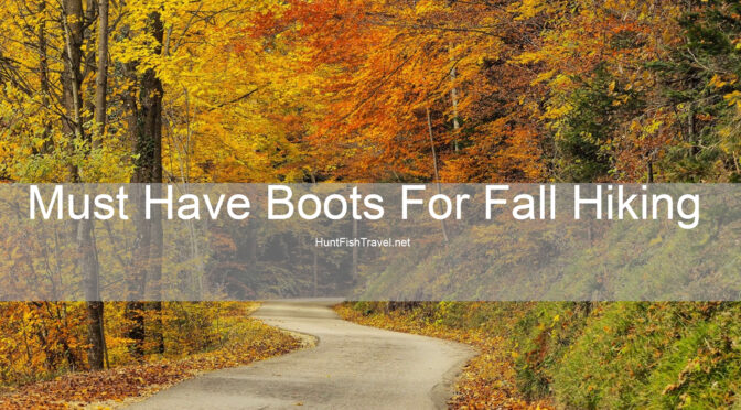 Three Must Have Boots For Fall Hiking