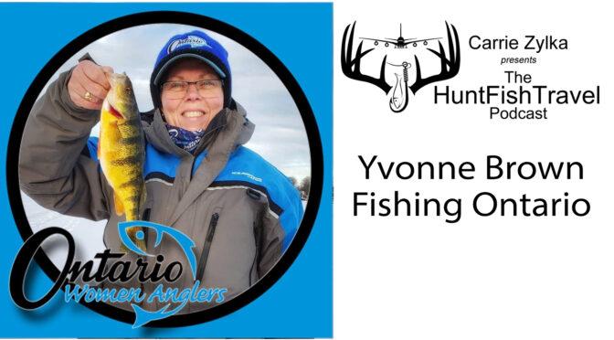 #HuntFishTravel Ep 206 – Yvonne Brown – Fishing in Ontario and Ontario Women Anglers
